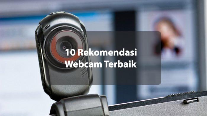10 Rekomendasi Webcam Terbaik
